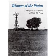 Woman of the Plains: The Journals and Stories of Nellie M. Perry by Teichmann, Sandra Gail, 9781623492984