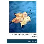 Die Radioaktivitact Von Boden und Quellen by Gockel, Albert, 9780554592985