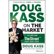 Doug Kass on the Market: A Life on Thestreet by Kass, Douglas A.; Cramer, James J., 9781118892985