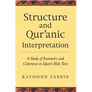 Structure and Qur'anic Interpretation A Study of Symmetry and Coherence in Islam's Holy Text by Farrin, Raymond, 9781935952985