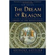 The Dream of Reason by Gottlieb, Anthony, 9780393352986