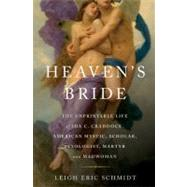 Heaven's Bride : The Unprintable Life of Ida C. Craddock, American Mystic, Scholar, Sexologist, Martyr, and Madwoman by Schmidt, Leigh, 9780465002986