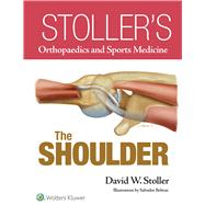 Stoller?s Orthopaedics and Sports Medicine: The Shoulder by Stoller, David W., 9781469892986