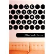 As Good as Dead by Evans, Elizabeth, 9781620402986