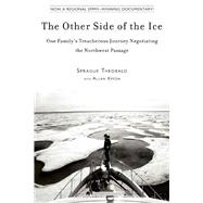 The Other Side of the Ice: One Family's Treacherous Journey Negotiating the Northwest Passage by Theobald, Sprague; Kreda, Allan, 9781634502986