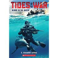 Tides of War #1: Blood in the Water by London, C. Alexander, 9780545662987
