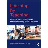 Learning by Teaching: Evidence-based strategies to enhance learning in the classroom by Duran; David, 9781138122987