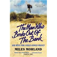 The Man Who Broke Out of the Bank and Went for a Walk across France by Morland, Miles, 9781408872987