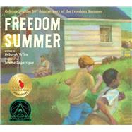 Freedom Summer: Celebrating the 50th Anniversary of the Freedom Summer by Wiles, Deborah; Lagarrigue, Jerome, 9781481422987