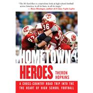 Hometown Heroes: A Cross-country Road Trip into the Heart of High School Football by Hopkins, Theron, 9781632202987