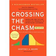 Crossing the Chasm: Marketing and Selling Disruptive Products to Mainstream Customers by Moore, Geoffrey A., 9780062292988