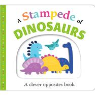 Picture Fit Board Books: A Stampede of Dinosaurs An Opposites Book by Priddy, Roger, 9780312522988