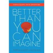 Better Than You Can Imagine God's Calling, Your Adventure by Quinn, Patrick; Roach, Ken, 9780781412988