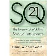 Sq21: The Twenty-one Skills of Spiritual Intelligence by Wigglesworth, Cindy; Mackey, John, 9781590792988