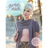 Garter Stitch Revival by Interweave; Bogert, Kerry; O'Neill, Leslie T., 9781632502988