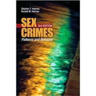 Sex Crimes : Patterns and Behavior by Stephen T. Holmes, 9781412952989