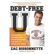 Debt-Free U : How I Paid for an Outstanding College Education Without Loans, Scholarships, or Mooching off My Parents by Bissonnette, Zac, 9781591842989