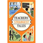 Teachers' Strangest Tales by Spragg, Iain, 9781910232989