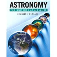 Astronomy The Universe at a Glance Plus MasteringAstronomy with eText -- Access Card Package by Chaisson, Eric; McMillan, Steve, 9780321792990