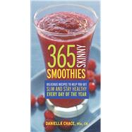 365 Skinny Smoothies Delicious Recipes to Help You Get Slim and Stay Healthy Every Day of the Year by Chace, Daniella, 9780373892990