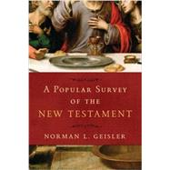 A Popular Survey of the New Testament by Geisler, Norman L., 9780801012990