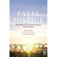 False Justice: Eight Myths that Convict the Innocent, Revised Edition by Petro; Jim, 9781138782990