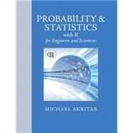 Probability & Statistics with R for Engineers and Scientists by Akritas, Michael, 9780321852991