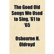 The Good Old Songs We Used to Sing, '61 to '65 by Oldroyd, Osbourne H., 9781153762991