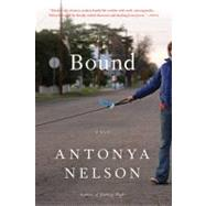 Bound A Novel by Nelson, Antonya, 9781608192991