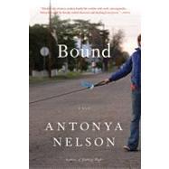 Bound A Novel by Nelson, Antonya, 9781608192991