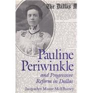 Pauline Periwinkle and Progressive Reform in Dallas by McElhaney, Jacquelyn Masur, 9781623492991