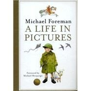 A Life in Pictures by Foreman, Michael; Morpurgo, Michael, 9781843652991