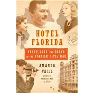 Hotel Florida: Truth, Love, and Death in the Spanish Civil War by Vaill, Amanda, 9780374172992