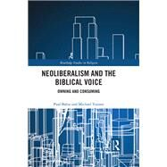 Neoliberalism and the Biblical Voice: Owning and Consuming by Babie; Paul, 9781138902992