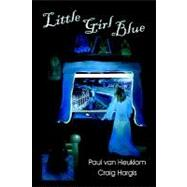 Little Girl Blue by van Heuklom, Paul; Hargis, Craig, 9781413742992
