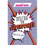 Dyslexia Is My Superpower by Rooke, Margaret; Drennan, Catherine L.; Carner, Loyle, 9781785922992