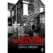 Tackling Poverty and Social Exclusion: Promoting Social Justice in Social Work by Pierson; John, 9780415742993