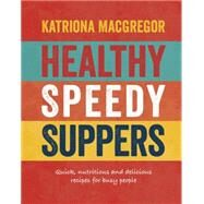 Healthy Speedy Suppers by Macgregor, Katriona, 9781848992993