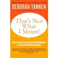 That's Not What I Meant!: How Conversational Style Makes or Breaks Relationships by Tannen, Deborah, 9780062062994