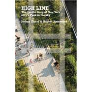 High Line The Inside Story of New York City's Park in the Sky by David, Joshua; Hammond, Robert, 9780374532994