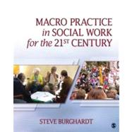 Macro Practice in Social Work for the 21st Century by Steve Burghardt, 9781412972994