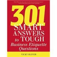 301 Smart Answers to Tough Business Etiquette Questions by Oliver, Vicky, 9781632202994