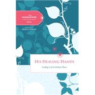 His Healing Hands: Finding God in Broken Places by Feinberg, Margaret; Walsh, Sheila, 9780529122995
