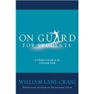 On Guard for Students A Thinker's Guide to the Christian Faith by Craig, William Lane, 9780781412995