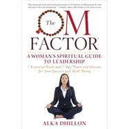 The Om Factor: A Women's Spiritual Guide to Leadership by Dhillon, Alka, 9781590792995