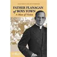 Father Flanagan of Boys Town : A Man of Vision by Reilly, Hugh J., 9781889322995