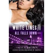 White Lines III: All Falls Down A Novel by Brown, Tracy, 9781250042996
