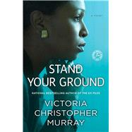 Stand Your Ground A Novel by Murray, Victoria Christopher, 9781476792996