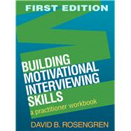 Building Motivational Interviewing Skills A Practitioner Workbook by Rosengren, David B., 9781606232996