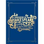 A Smidgeon of Shakespeare: Brush Up on the Bard With Lists, Facts and Fun by Spiteri, Geoff, 9781910232996